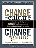Change the Culture, Change the Game: The Breakthrough Strategy for Energizing Your Organization and Creating Accountability for Results