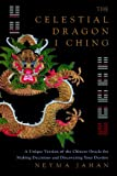 The Celestial Dragon I Ching: A Unique New Version of the Chinese Oracle for Making Decisions and Discovering Your Destiny