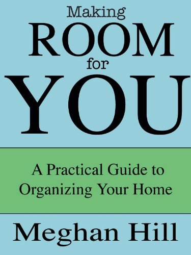 Making Room for You: A Practical Guide to Organizing Your Home