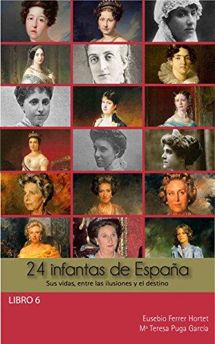 24 INFANTAS DE ESPAÑA: Sus vidas, entre las ilusiones y el destino (Biografías Históricas nº 6)