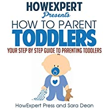 How to Parent Toddlers: Your Step-by-Step Guide to Parenting Toddlers | Livre audio Auteur(s) :  HowExpert Press, Sara Dean Narrateur(s) : Andrea Tuszynski