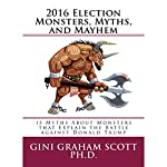 2016 Election Monsters, Myths, and Mayhem | Gini Graham Scott Ph.D.