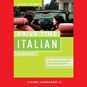 Drive Time Italian: Beginner Level | [Living Language]