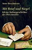Mit Brief und Siegel: Kleine Kulturgeschichte des Privatrechts