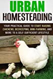 img - for Urban Homesteading: Your Practical Guide to Start Raising Chickens, Beekeeping, Mini-Farming, and More to a Self-Sufficient Lifestyle (Gardening & Homesteading) book / textbook / text book