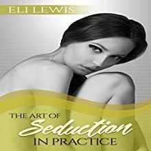 The Art of Seduction in Practice Audiobook by Eli Lewis Narrated by Robert Barbere