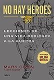 No hay héroes: LECCIONES DE UNA VIDA DEDICADA A LA GUERRA (Spanish Edition)