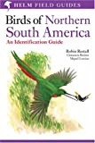 Birds of Northern South America - an Identification Guide: Species Accounts: v. 1 (Helm Field Guides)