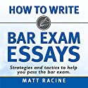 How to Write Bar Exam Essays: Strategies and Tactics to Help You Pass the Bar Exam Audiobook by Matt Racine Narrated by Duane Sharp