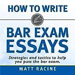 How to Write Bar Exam Essays: Strategies and Tactics to Help You Pass the Bar Exam | Matt Racine