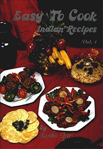 Easy To Cook Indian Recipes - Volume 1 by Kanthie Iyer
