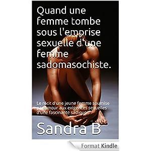Quand une femme tombe sous l'emprise sexuelle d'une femme sadomasochiste.: Le récit d'une jeune femme soumise par amour aux exigences sexuelles d'une fascinante sadique