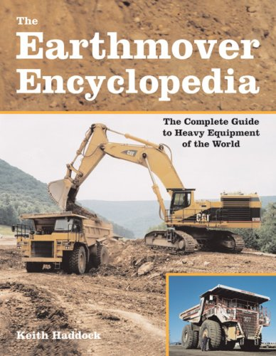 The Earthmover Encyclopedia: The Complete Guide to Heavy Equipment of the World