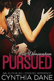 Pursued: An Alpha Billionaire Romance (His Domination Book 1)