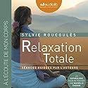 Relaxation totale: Retrouvez une nouvelle énergie | Livre audio Auteur(s) : Sylvie Roucoules Narrateur(s) : Sylvie Roucoules