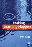 Phil Race Making Learning Happen: A Guide for Post-Compulsory Education