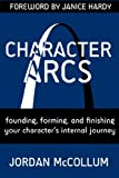 Character Arcs: Founding, forming and finishing your character's internal journey (Writing Craft Series Book 1) (English Edition)