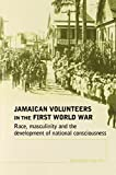 Jamaican Volunteers in the First World War: Race, Masculinity and the Development of National Consciousness (0719069866) by Smith, Richard