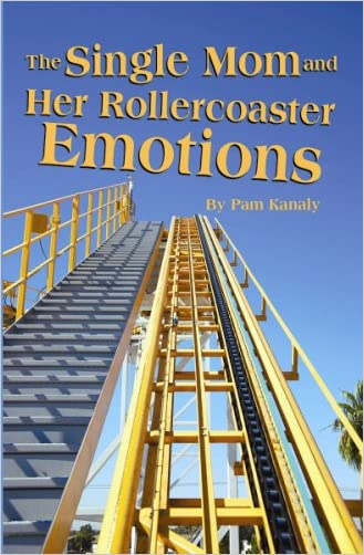 Single Mom and Her Rollercoaster Emotions, The written by Pam Kanaly