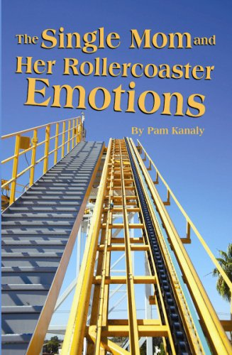 Single Mom and Her Rollercoaster Emotions, The: Pam Kanaly: 9781455618620: Amazon.com: Books