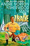 A Mind for Trade: A Great New Solar Queen Adventure (0312859201) by Norton, Andre