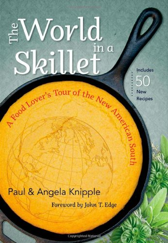 The World in a Skillet: A Food Lover's Tour of the New American South by Paul Knipple, Angela Knipple