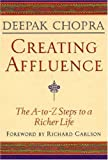 img - for By Deepak Chopra - Creating Affluence: The A-to-Z Steps to a Richer Life: The A-to-Z Guide to a Richer Life (Chopra, Deepak) (3/31/08) book / textbook / text book