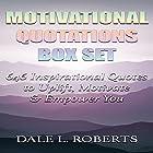 Motivational Quotations Box Set: 646 Inspirational Quotes to Uplift, Motivate & Empower You Hörbuch von Dale L. Roberts Gesprochen von: Maurice R. Cravens II