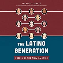 The Latino Generation: Voices of the New America (       UNABRIDGED) by Mario T. García Narrated by Blanca Camacho, Mariana Carreno, Tony Chiroldes, Monica Steuer, Adriana Sananes, Walter Krochmal, Rosie Berrido, Silvia Sierra