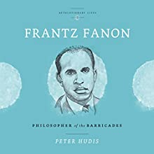 Frantz Fanon: Philosopher of the Barricades Audiobook by Peter Hudis Narrated by Doug Storm