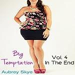 Big Temptation: Vol. 4 - In the End | Aubrey Skye