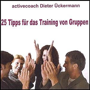 25 Tipps für das Training von Gruppen. Für Teamtrainer und Gruppenleiter Hörbuch