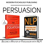 Persuasion: 2 Manuscripts: The Persuasion Equation & NLP: Persuasive Language Hacks |  Modern Psychology Publishing