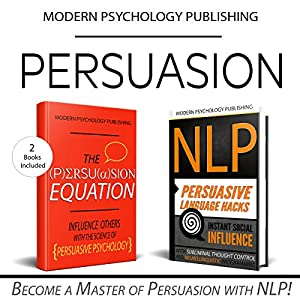 Persuasion: 2 Manuscripts: The Persuasion Equation & NLP: Persuasive Language Hacks Hörbuch von  Modern Psychology Publishing Gesprochen von: Terry F. Self