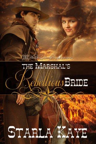 Starla Kaye - The Marshal's Rebellious Bride