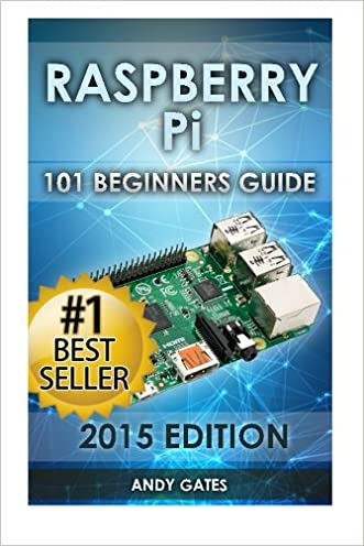 Raspberry Pi: 101 Beginners Guide: The Definitive Step by Step guide for what you need to know to get started