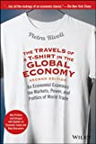 Pietra Rivoli The Travels of a t-Shirt in the Global Economy: An Economist Examines the Markets, Power, and Politics of World Trade New Preface and Epilogue with Updates on Economic Issues and Main Characters