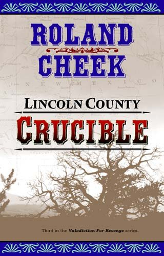 Book: Lincoln County Crucible (Valediction For Revenge) by Roland Cheek