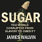Sugar: The world corrupted, from slavery to obesity Hörbuch von James Walvin Gesprochen von: Roger Davis