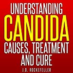 Understanding Candida: Causes, Treatment and Cure | J. D. Rockefeller