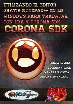 CORONA SDK - Utilizando el editor gratis Notepad++ en el Windows para trabajar con LUA y Corona SDK. INCLUSIVO CON LETRAS ACENTUADAS. (Spanish Edition)