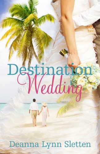 75% flash price cut on a bestselling author's witty and heartwarming romance: Destination Wedding ~ A Novel By Deanna Lynn Sletten, author of Maggie's Turn & Sara's Promise