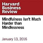 Mindfulness Isn't Much Harder than Mindlessness | Ellen Langer
