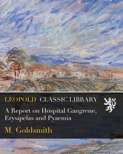 A Report on Hospital Gangrene, Erysipelas and Pyaemia PDF