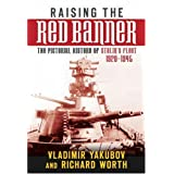 Raising the Red Banner: The Pictoral History of Stalin's Fleet 1920-1945by Vladimir Yakubov