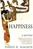 Happiness: A History (0802142893) by McMahon, Darrin M.