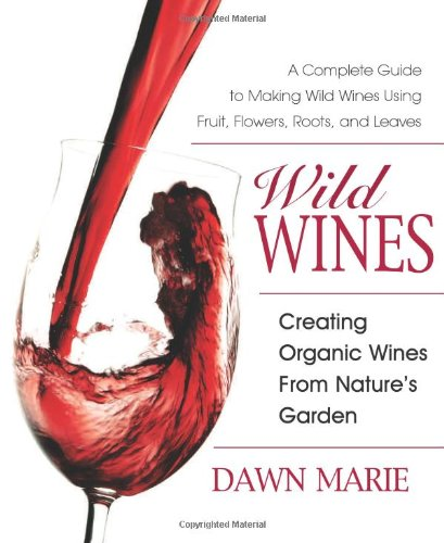 Wild Wines: Creating Organic Wines from Nature's Garden