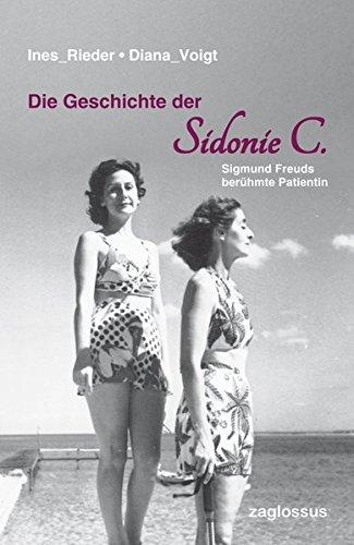 Die Geschichte der Sidonie C.: Sigmund Freuds berühmte Patientin
