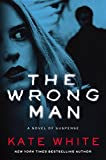 The Wrong Man: A Novel of Suspense	 by  Kate White in stock, buy online here