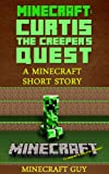 Minecraft: Curtis the Creepers Quest: A Minecraft Short Story
